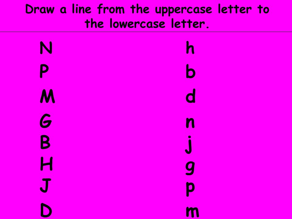 Draw a line from the uppercase letter to the lowercase letter.