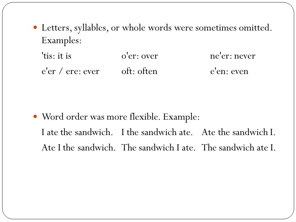 Letters, syllables, or whole words were sometimes omitted. Examples: