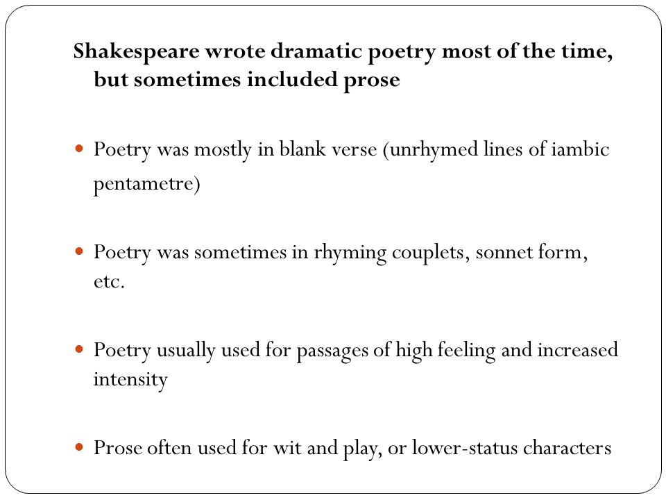Shakespeare wrote dramatic poetry most of the time, but sometimes included prose