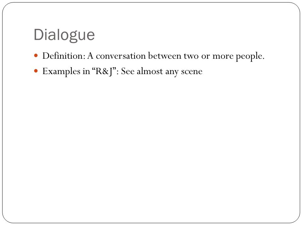 Dialogue Definition: A conversation between two or more people.