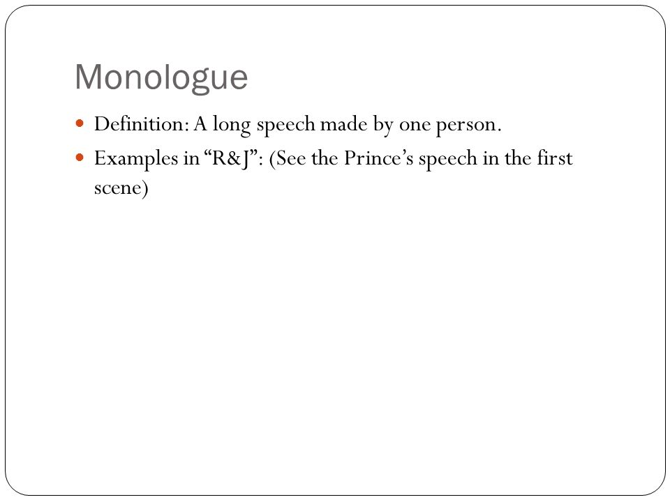 Monologue Definition: A long speech made by one person.
