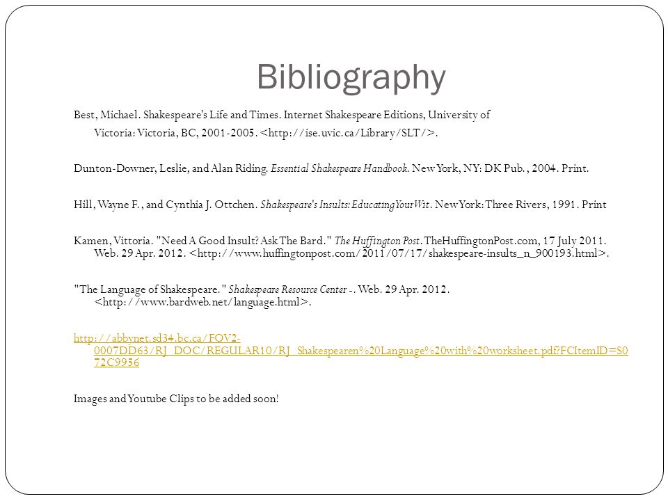 Bibliography Best, Michael. Shakespeare s Life and Times. Internet Shakespeare Editions, University of.