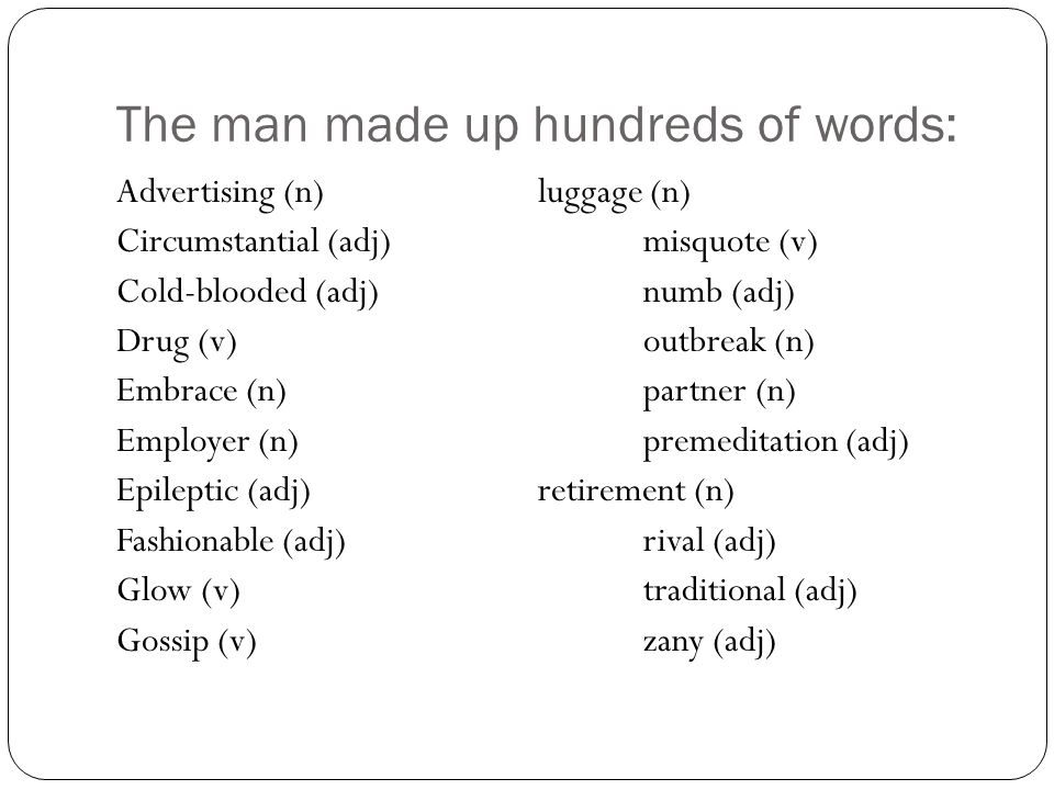 The man made up hundreds of words:
