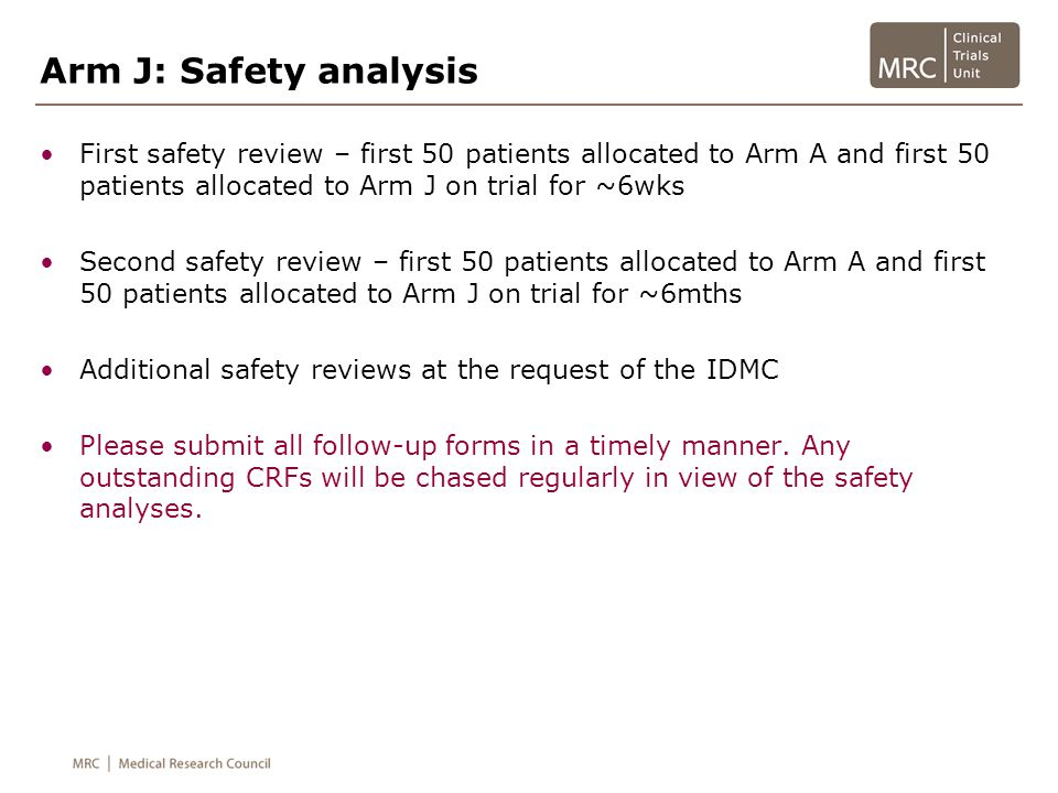 Arm J: Safety analysis First safety review – first 50 patients allocated to Arm A and first 50 patients allocated to Arm J on trial for ~6wks.