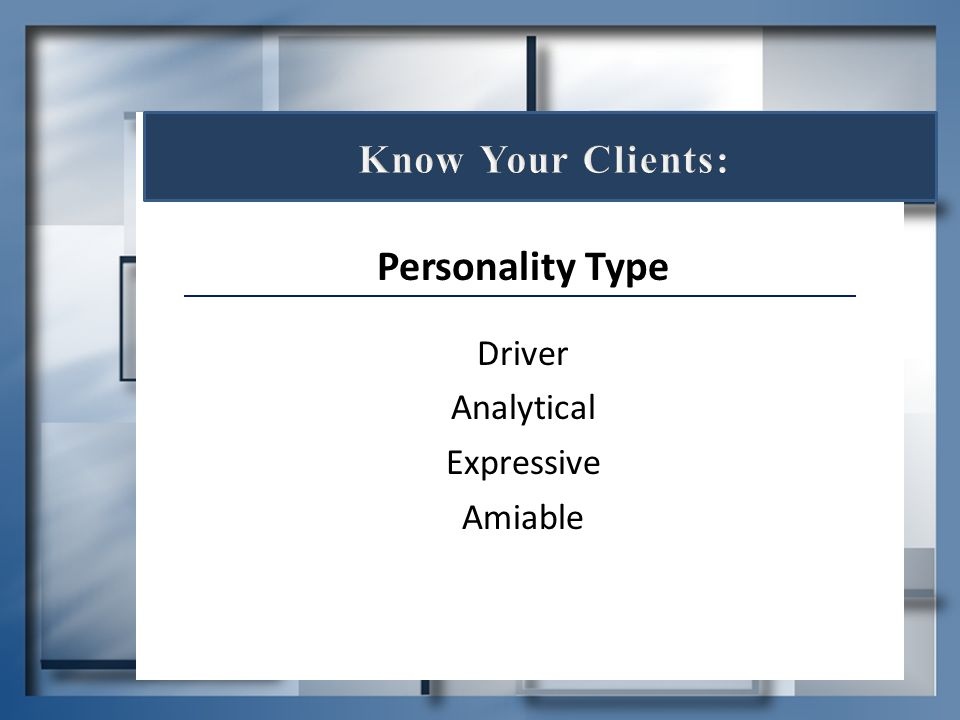 Personality Type Know Your Clients: Driver Analytical Expressive