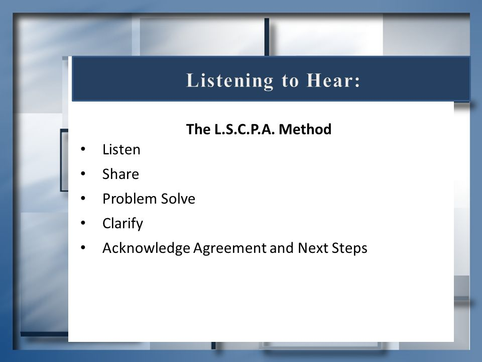 Listening to Hear: Listen Share The L.S.C.P.A. Method Problem Solve
