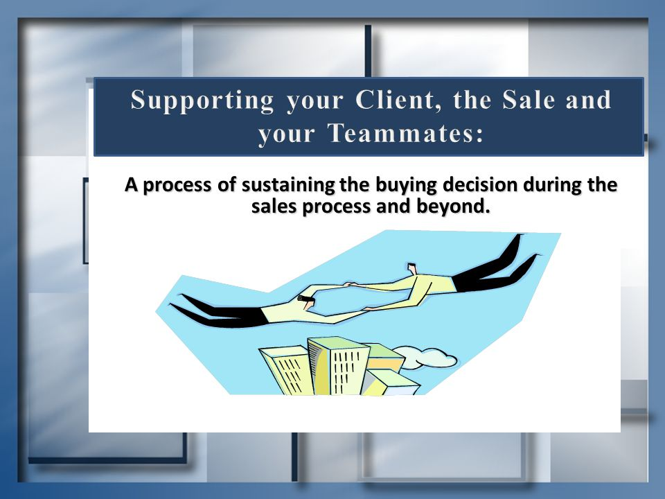 Supporting your Client, the Sale and your Teammates: