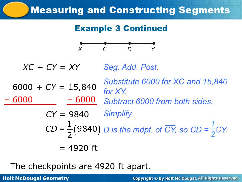 Example 3 Continued XC + CY = XY. Seg. Add. Post. Substitute 6000 for XC and 15,840 for XY. 6000 + CY = 15,840.
