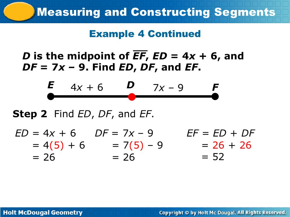 Example 4 Continued D is the midpoint of EF, ED = 4x + 6, and DF = 7x – 9. Find ED, DF, and EF. E.