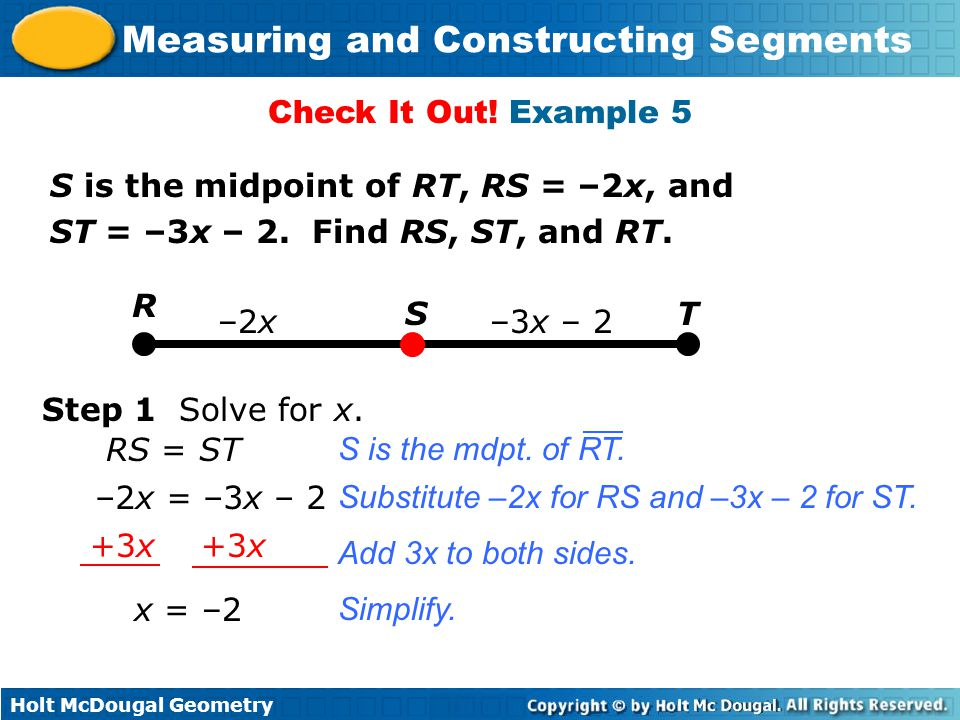 Check It Out! Example 5 S is the midpoint of RT, RS = –2x, and. ST = –3x – 2. Find RS, ST, and RT.