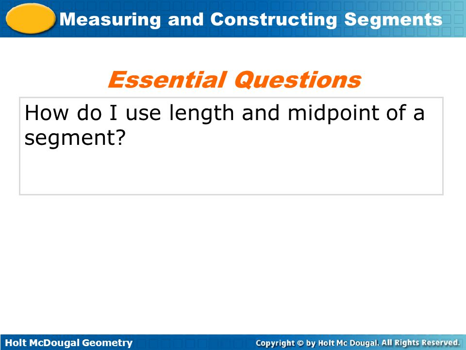 Essential Questions How do I use length and midpoint of a segment
