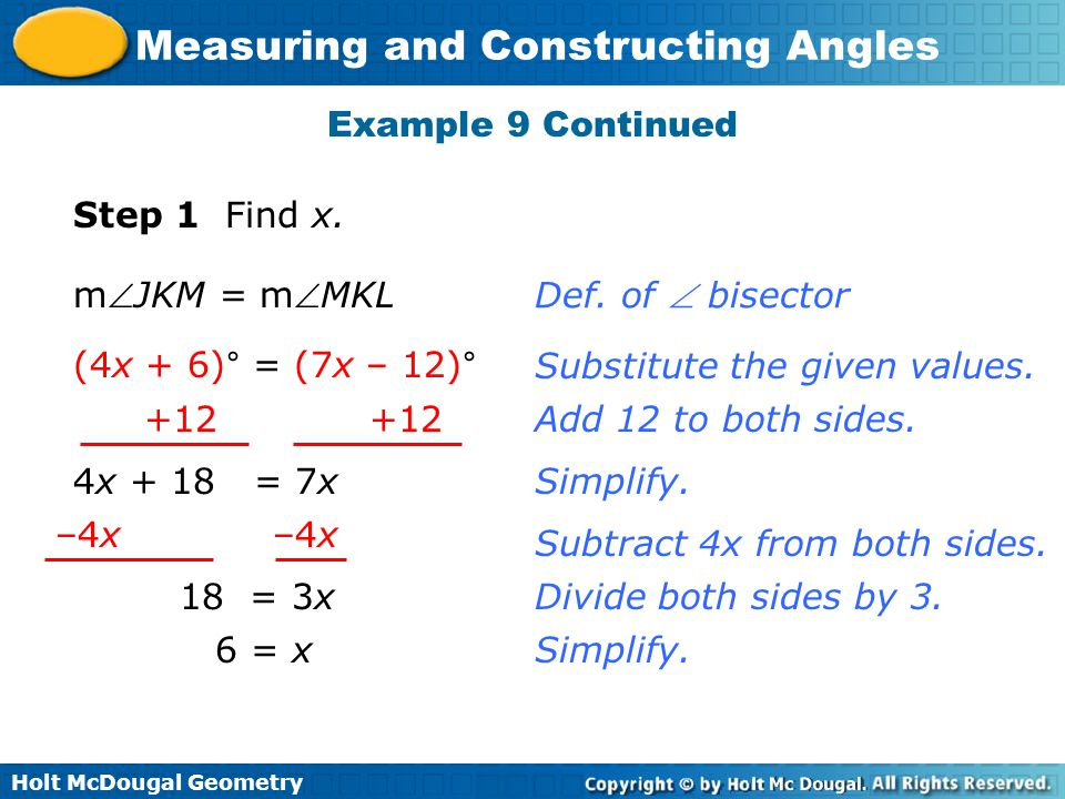 Example 9 Continued Step 1 Find x. mJKM = mMKL. Def. of  bisector. (4x + 6)° = (7x – 12)° Substitute the given values.