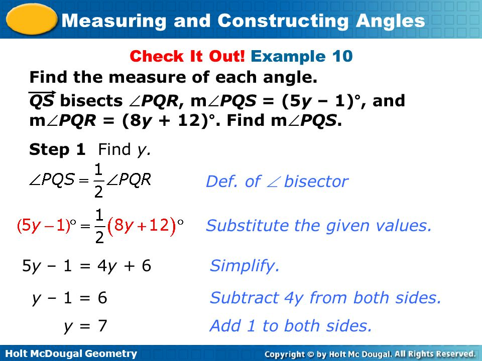 Check It Out! Example 10 Find the measure of each angle. QS bisects PQR, mPQS = (5y – 1)°, and. mPQR = (8y + 12)°. Find mPQS.