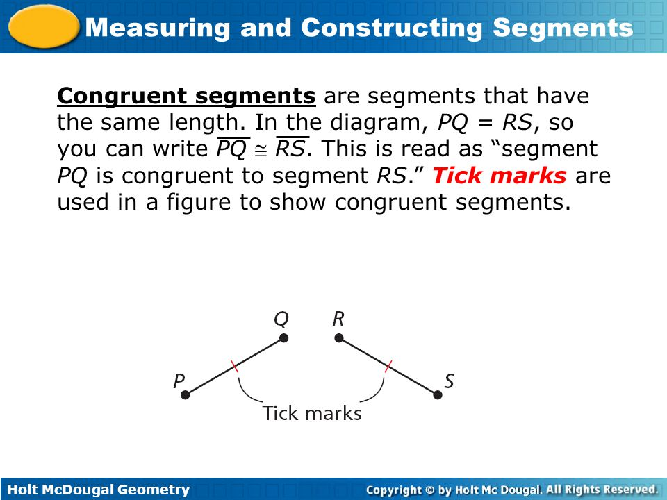 Congruent segments are segments that have the same length