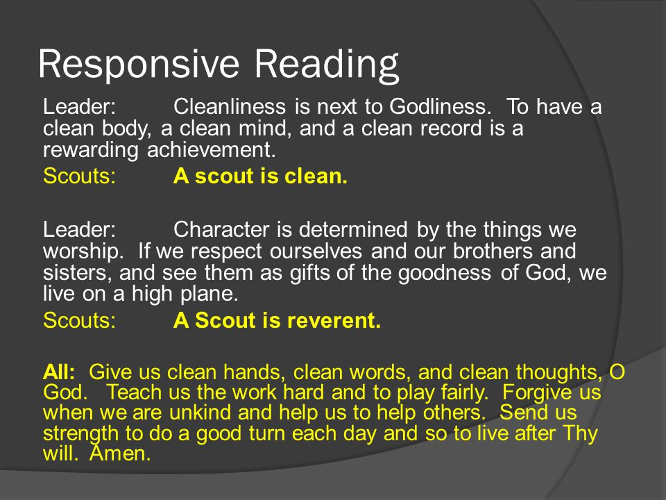 Responsive Reading Leader: Cleanliness is next to Godliness. To have a clean body, a clean mind, and a clean record is a rewarding achievement.