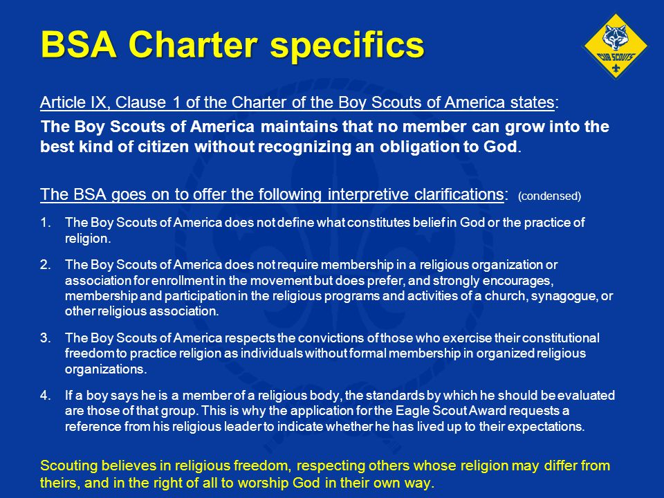 BSA Charter specifics Article IX, Clause 1 of the Charter of the Boy Scouts of America states: