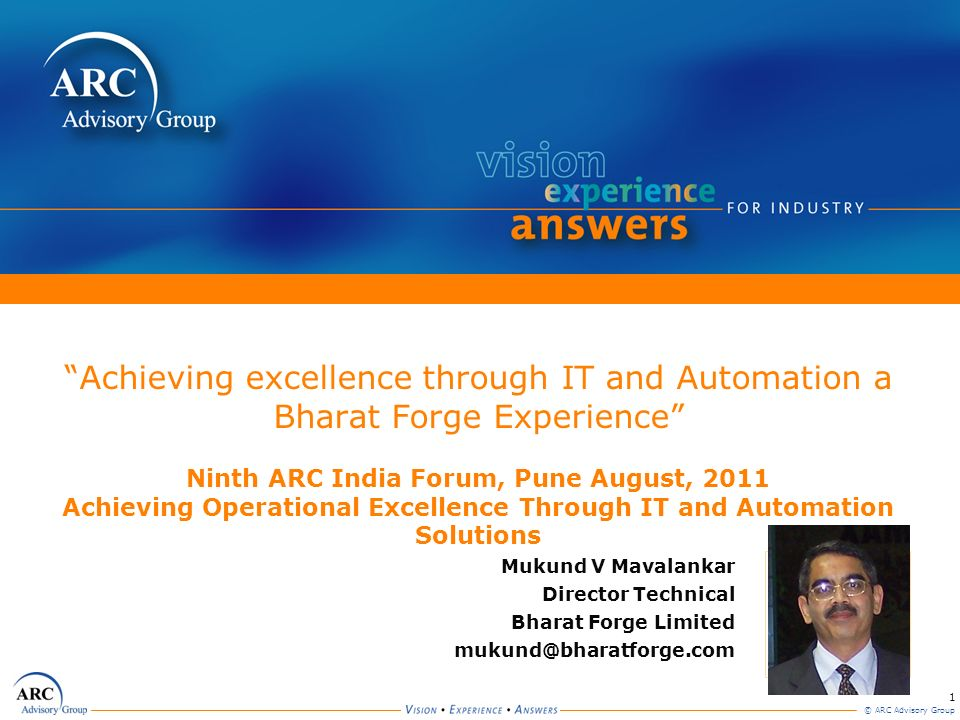 Achieving excellence through IT and Automation a Bharat Forge Experience Ninth ARC India Forum, Pune August, 2011 Achieving Operational Excellence Through IT and Automation Solutions