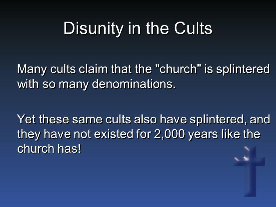 Disunity in the Cults Many cults claim that the church is splintered with so many denominations.