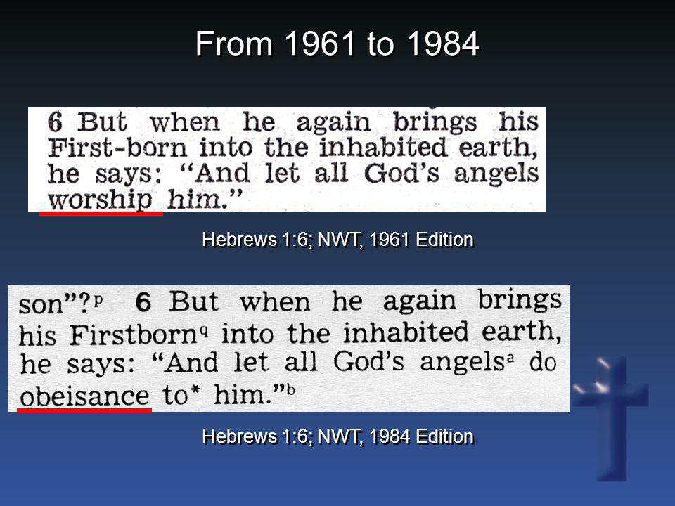 From 1961 to 1984 Hebrews 1:6; NWT, 1961 Edition