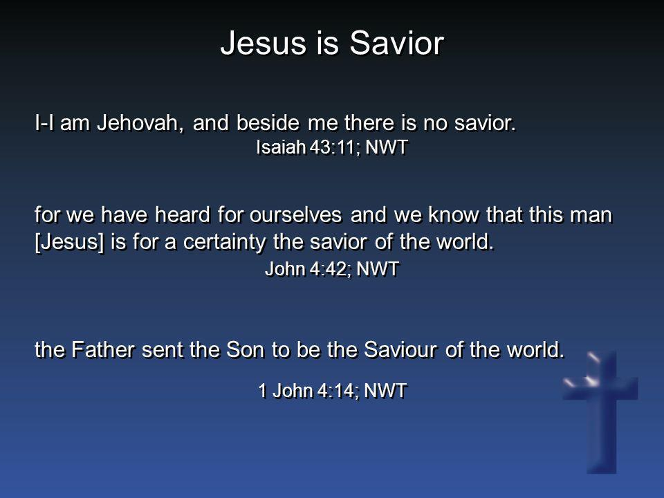Jesus is Savior I-I am Jehovah, and beside me there is no savior.