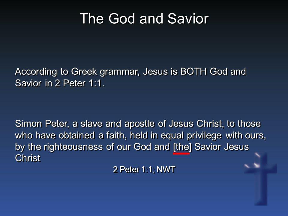 The God and Savior According to Greek grammar, Jesus is BOTH God and Savior in 2 Peter 1:1.