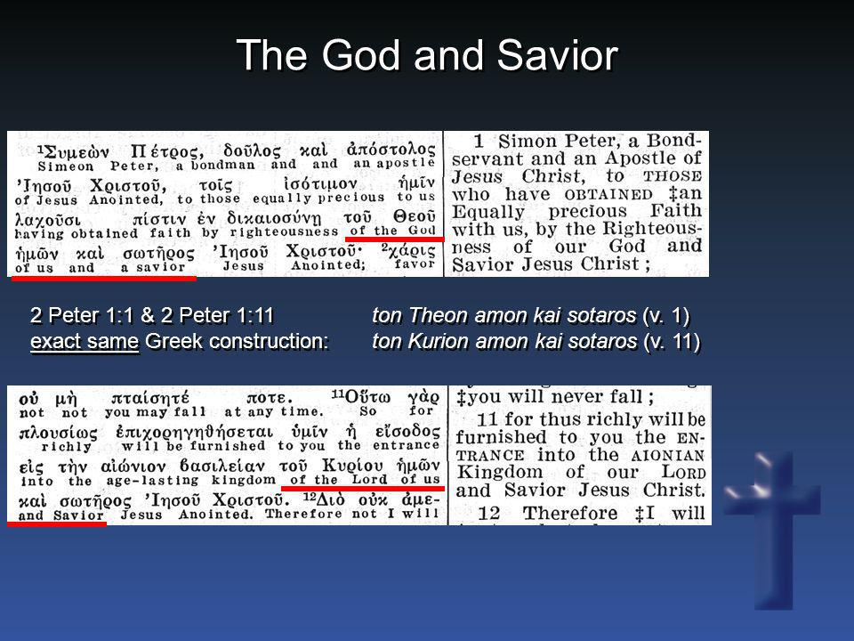 The God and Savior 2 Peter 1:1 & 2 Peter 1:11 ton Theon amon kai sotaros (v.