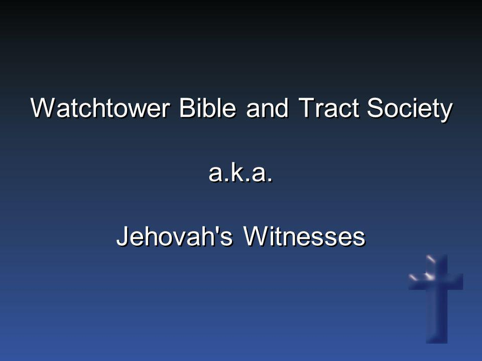 Watchtower Bible and Tract Society a.k.a. Jehovah s Witnesses
