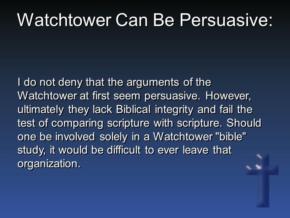 Watchtower Can Be Persuasive: