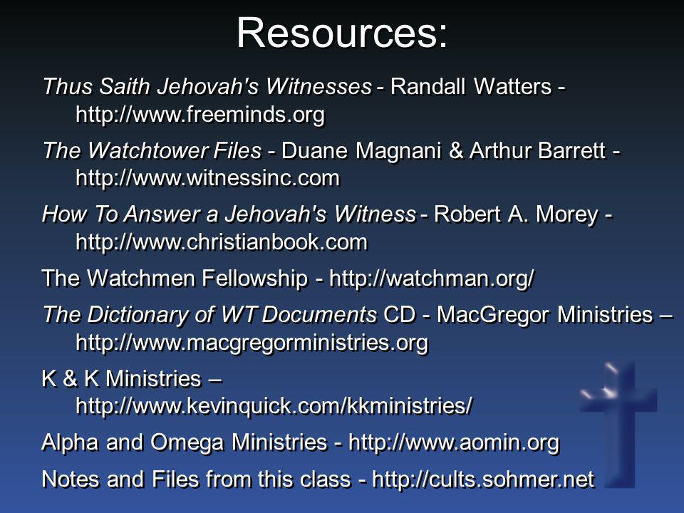 Resources: Thus Saith Jehovah s Witnesses - Randall Watters - http://www.freeminds.org.