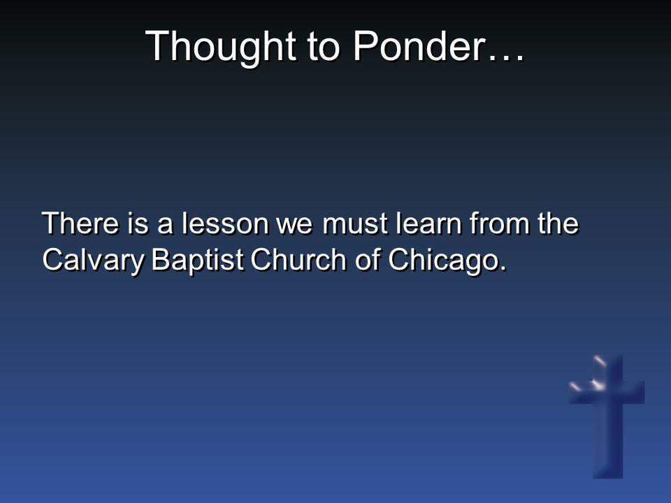 Thought to Ponder… There is a lesson we must learn from the Calvary Baptist Church of Chicago.