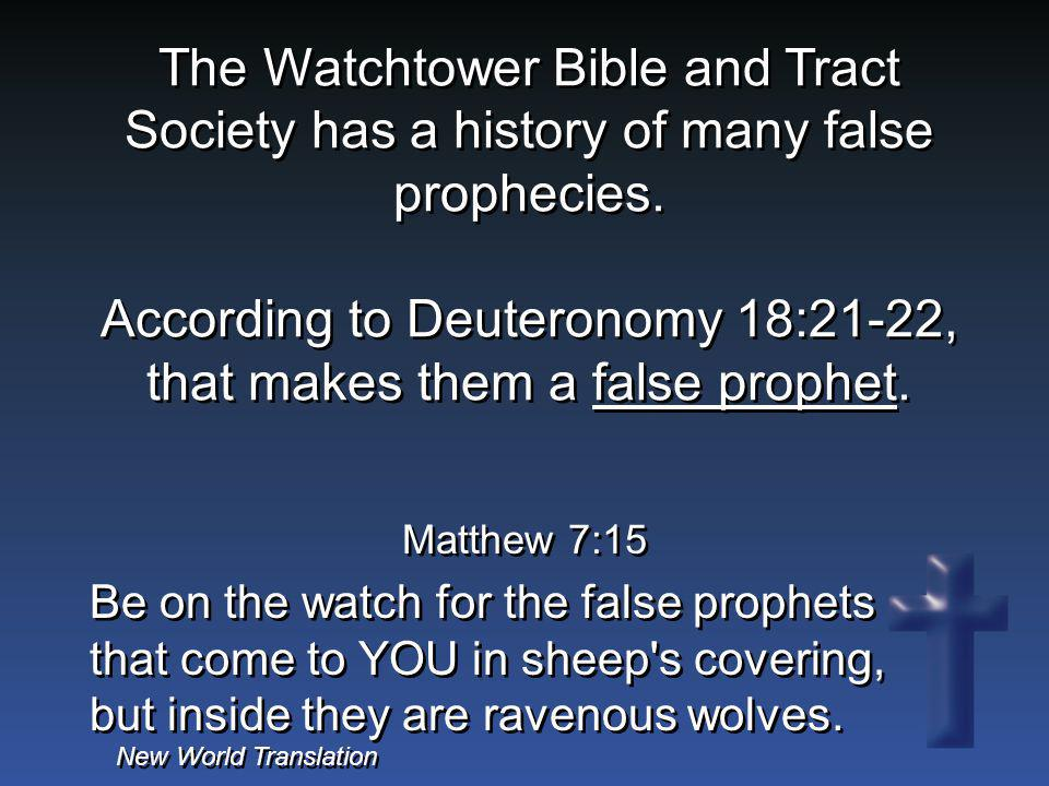 The Watchtower Bible and Tract Society has a history of many false prophecies. According to Deuteronomy 18:21-22, that makes them a false prophet.
