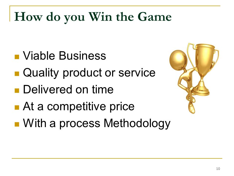 How do you Win the Game Viable Business Quality product or service