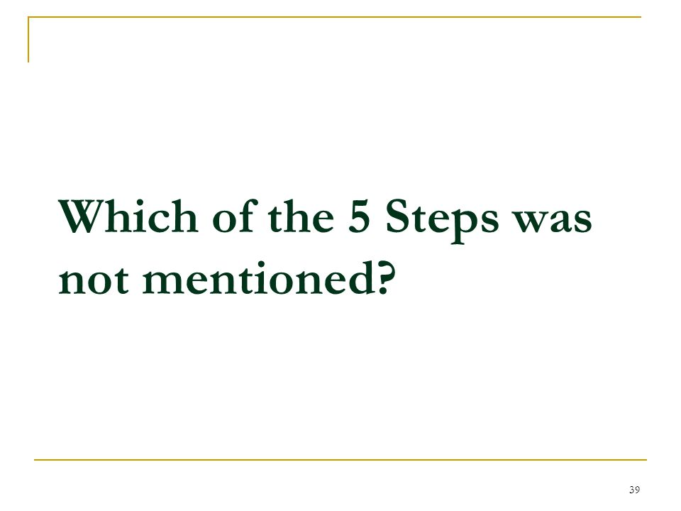 Which of the 5 Steps was not mentioned