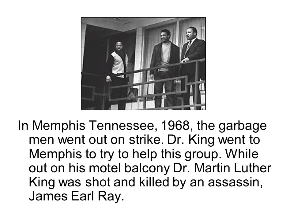 In Memphis Tennessee, 1968, the garbage men went out on strike. Dr