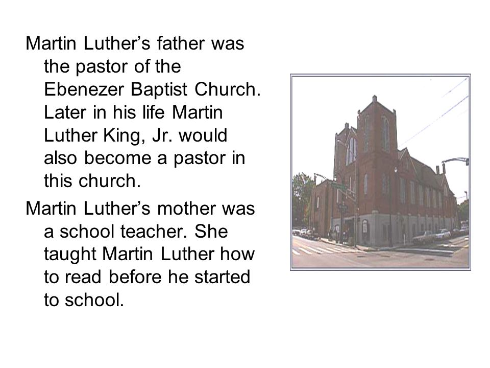 Martin Luther's father was the pastor of the Ebenezer Baptist Church