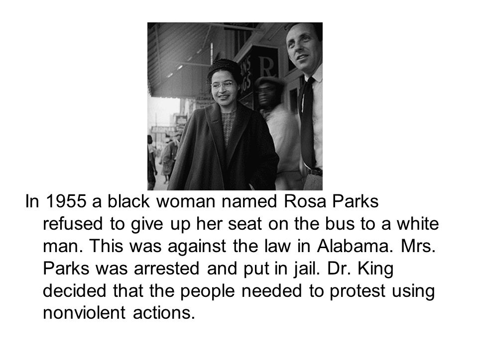 In 1955 a black woman named Rosa Parks refused to give up her seat on the bus to a white man.