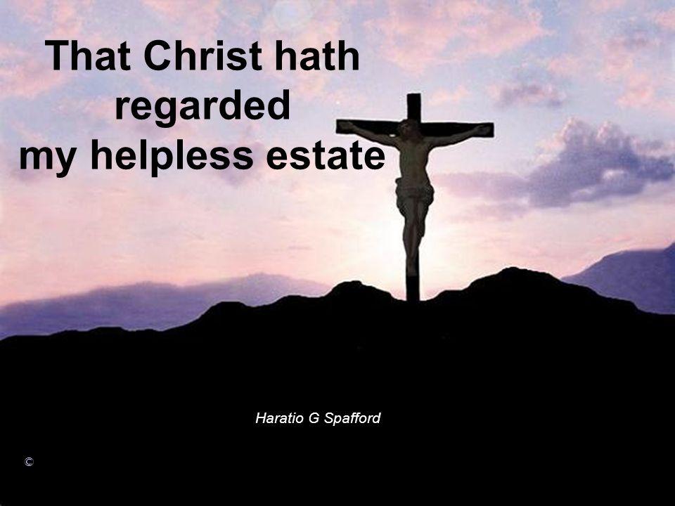 That Christ hath regarded my helpless estate