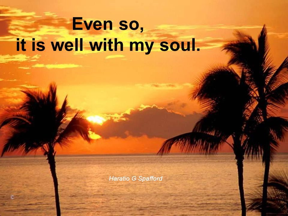 Even so, it is well with my soul.