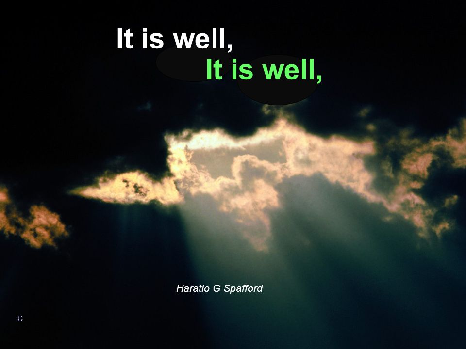 It is well, It is well, Haratio G Spafford ©