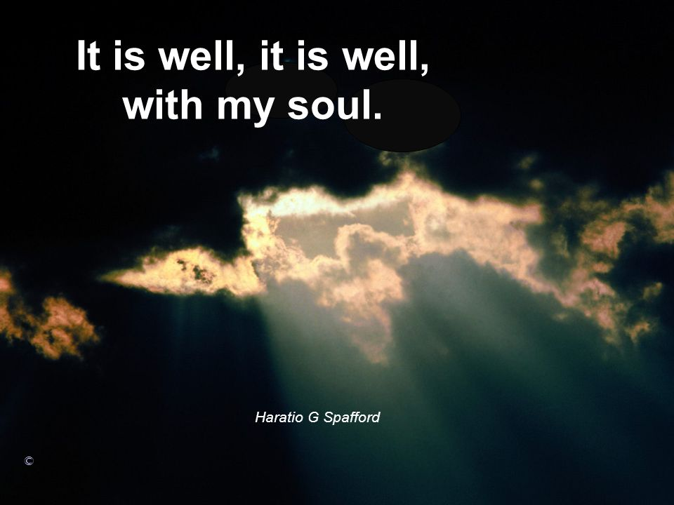 It is well, it is well, with my soul.