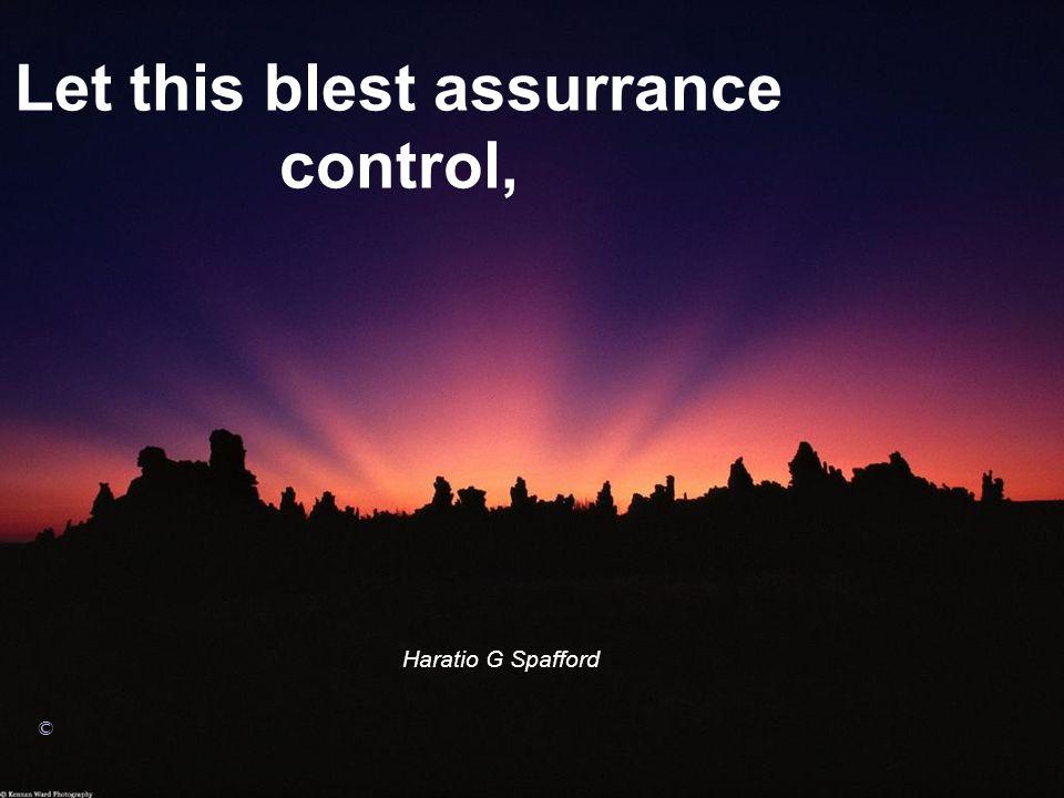 Let this blest assurrance control,