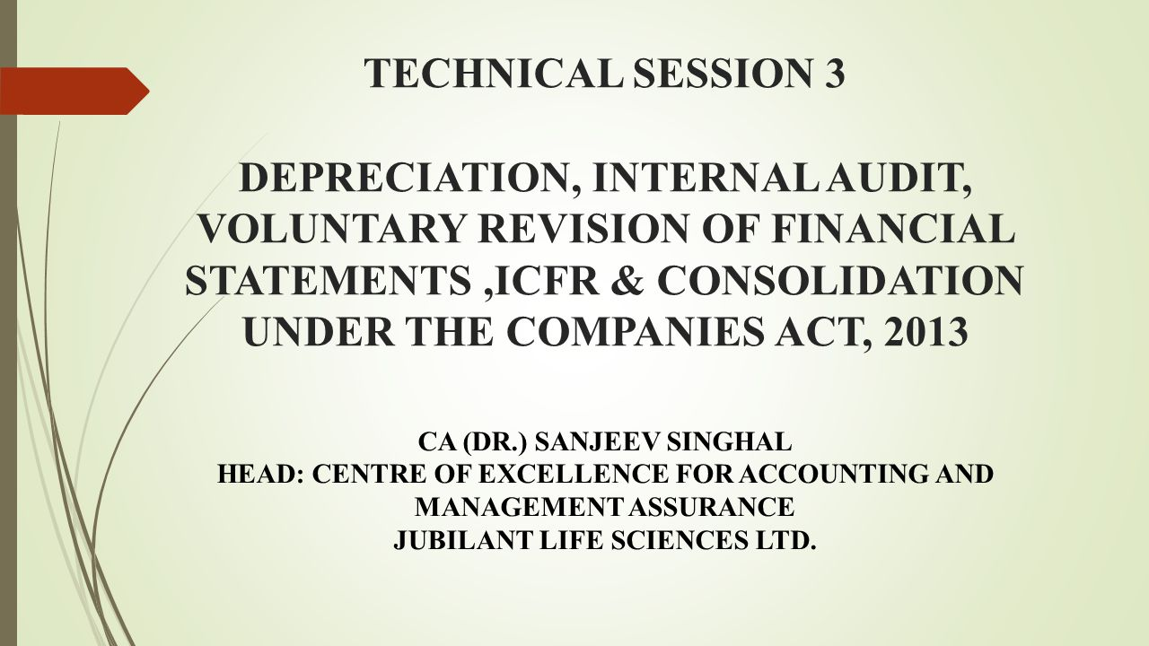 TECHNICAL SESSION 3 DEPRECIATION, INTERNAL AUDIT, VOLUNTARY REVISION OF FINANCIAL STATEMENTS ,ICFR & CONSOLIDATION UNDER THE COMPANIES ACT, 2013