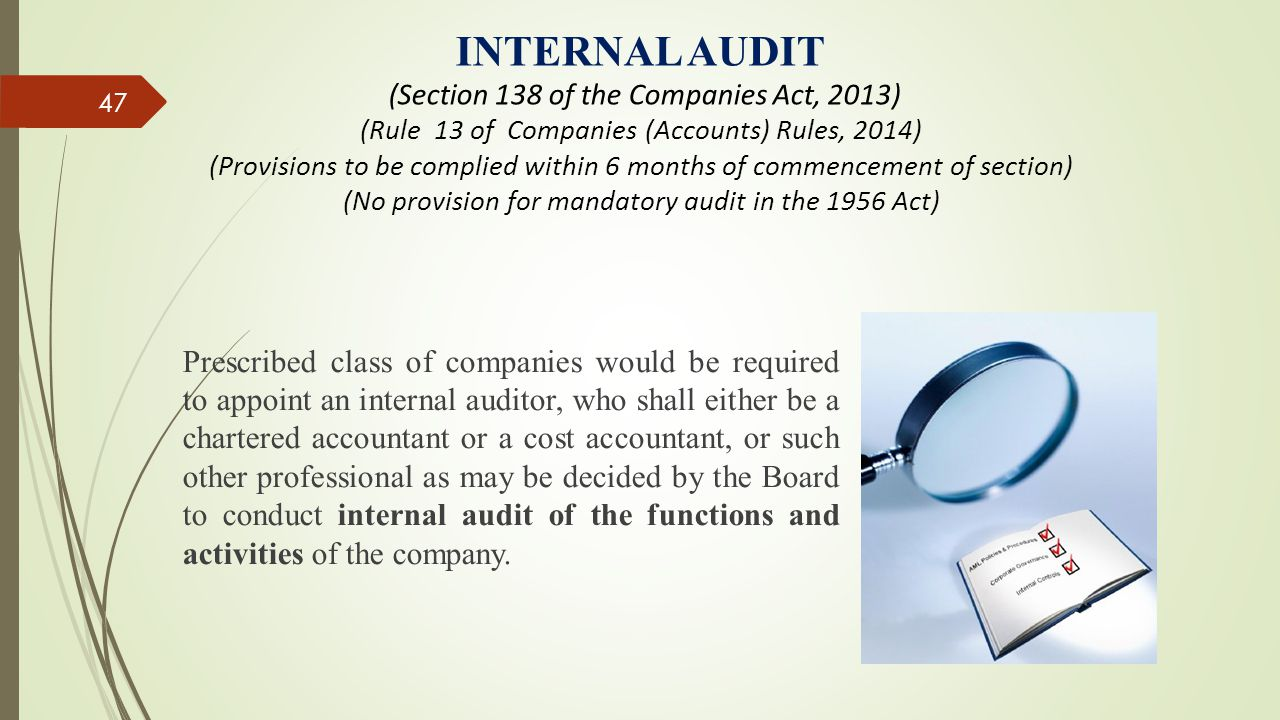 INTERNAL AUDIT (Section 138 of the Companies Act, 2013) (Rule 13 of Companies (Accounts) Rules, 2014) (Provisions to be complied within 6 months of commencement of section) (No provision for mandatory audit in the 1956 Act)