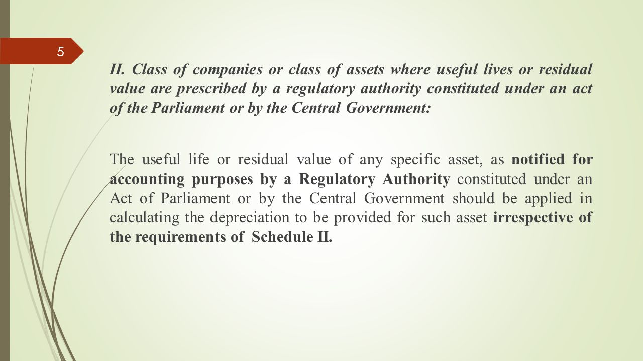 II. Class of companies or class of assets where useful lives or residual value are prescribed by a regulatory authority constituted under an act of the Parliament or by the Central Government: