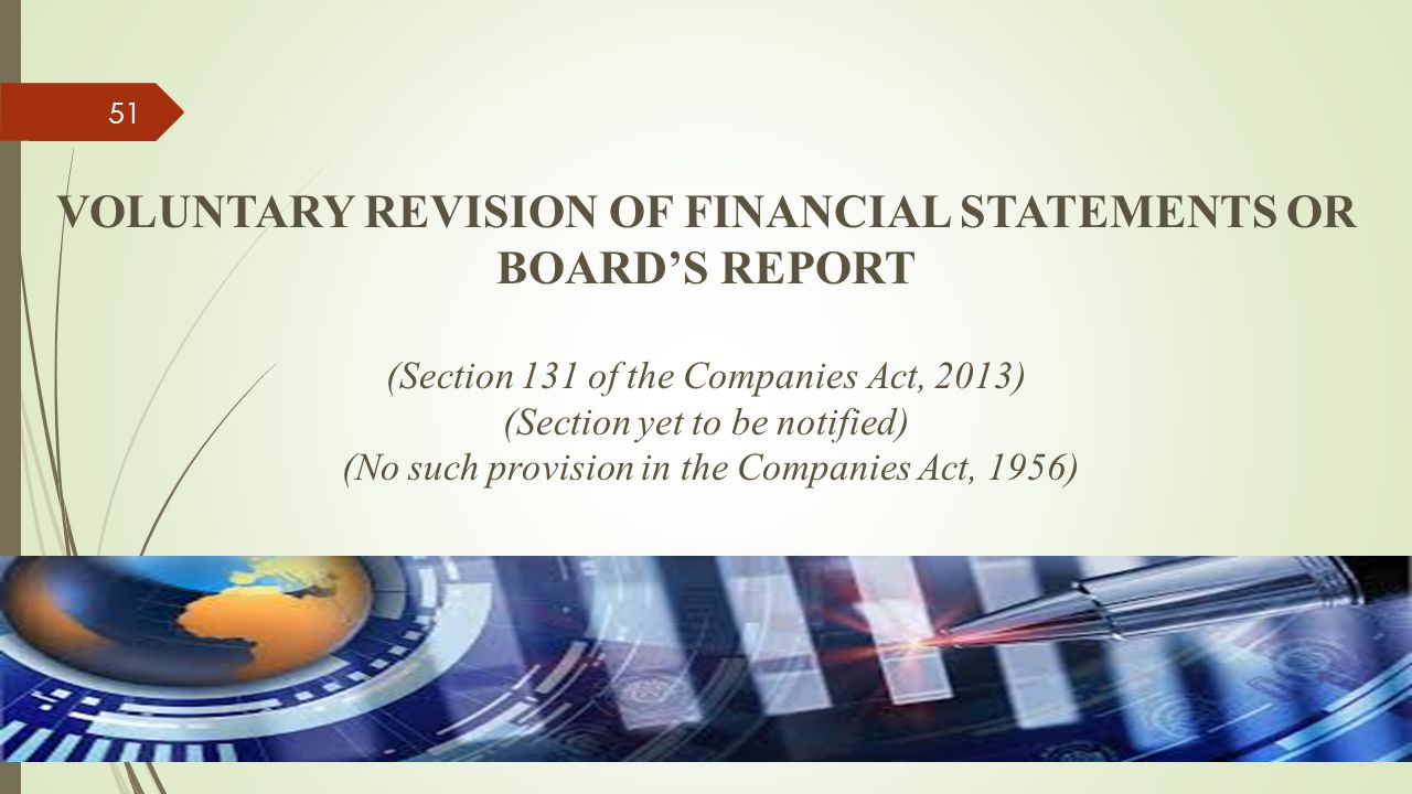 VOLUNTARY REVISION OF FINANCIAL STATEMENTS OR BOARD'S REPORT (Section 131 of the Companies Act, 2013) (Section yet to be notified) (No such provision in the Companies Act, 1956)