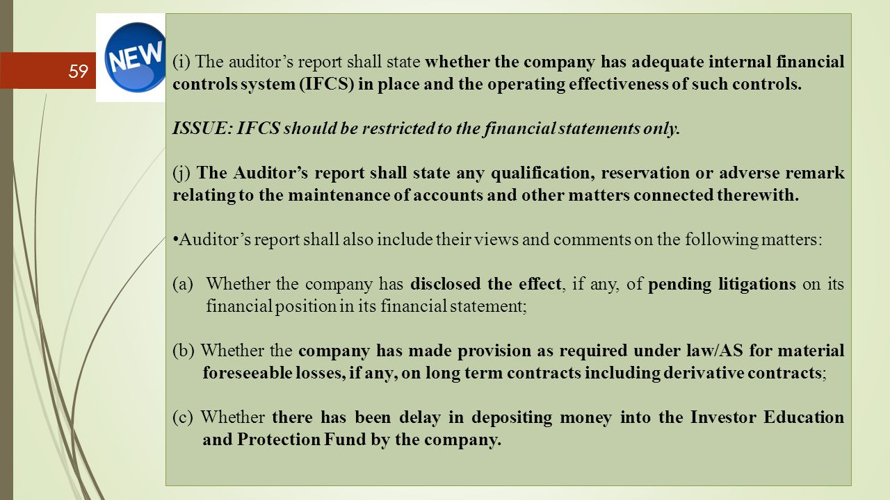 (i) The auditor's report shall state whether the company has adequate internal financial controls system (IFCS) in place and the operating effectiveness of such controls.