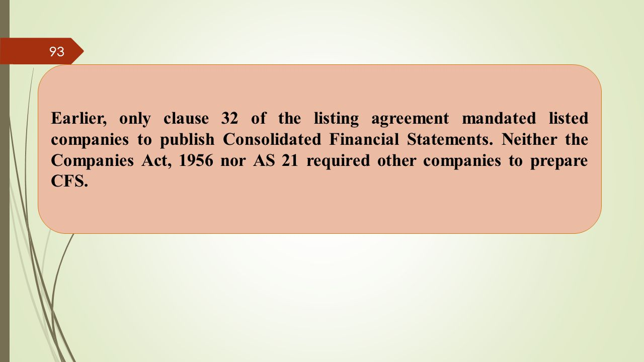 Earlier, only clause 32 of the listing agreement mandated listed companies to publish Consolidated Financial Statements.