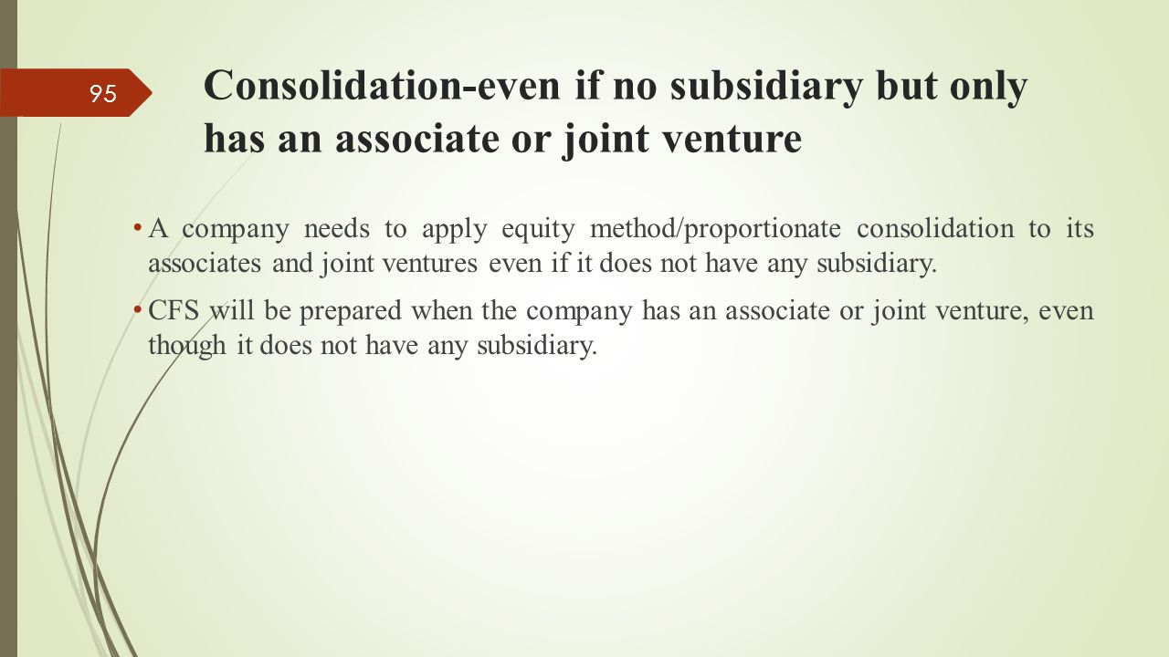 Consolidation-even if no subsidiary but only has an associate or joint venture