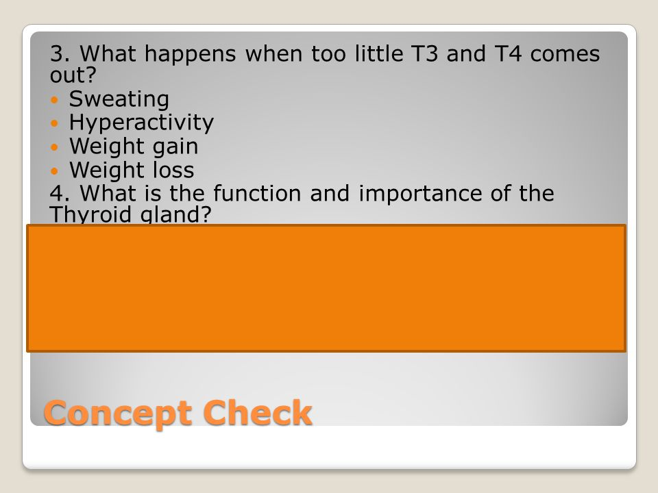 Concept Check 3. What happens when too little T3 and T4 comes out