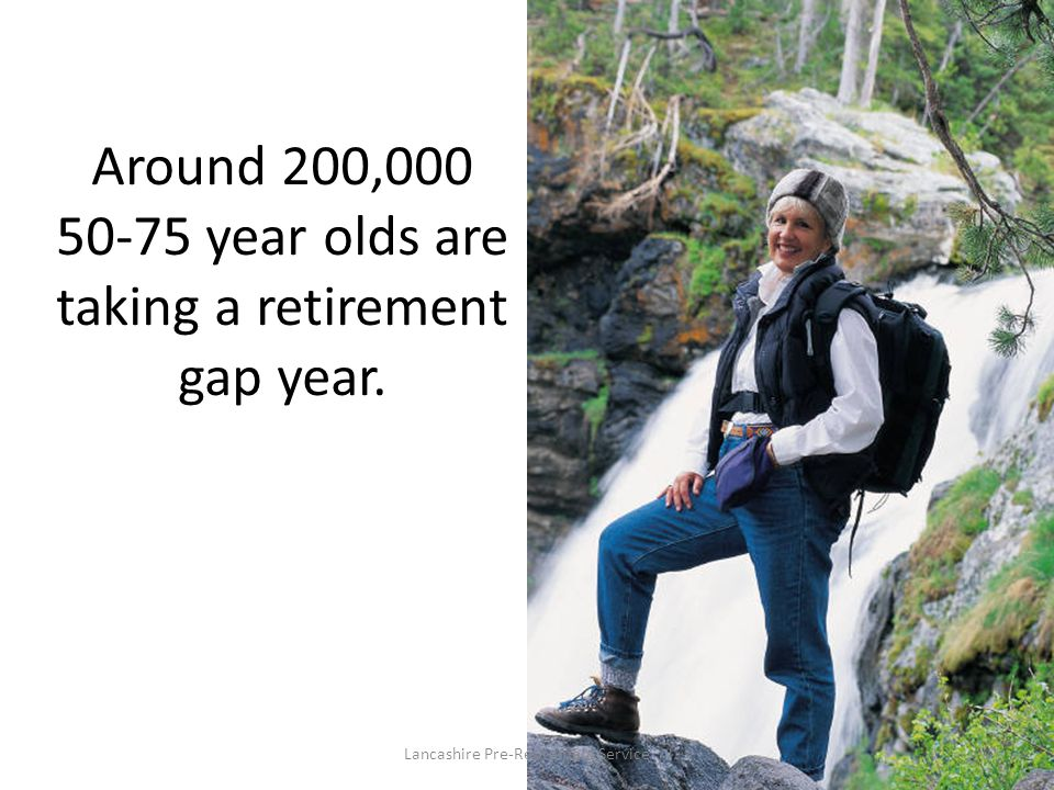 Around 200,000 50-75 year olds are taking a retirement gap year.
